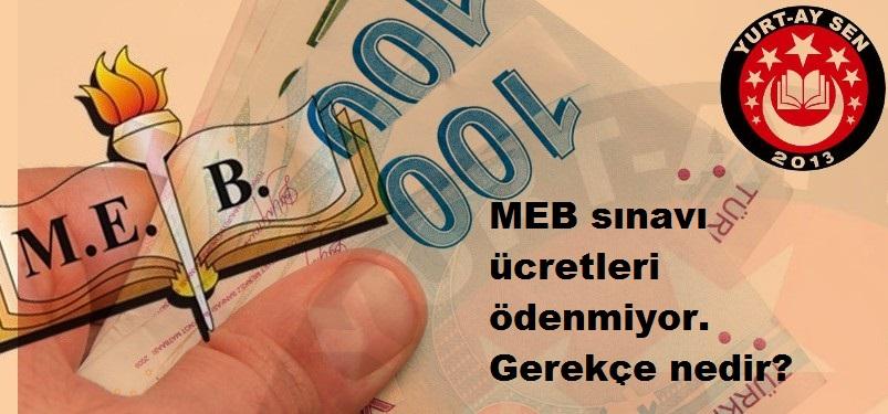 MEB sınavı ücretleri ödenmiyor. Gerekçe nedir?