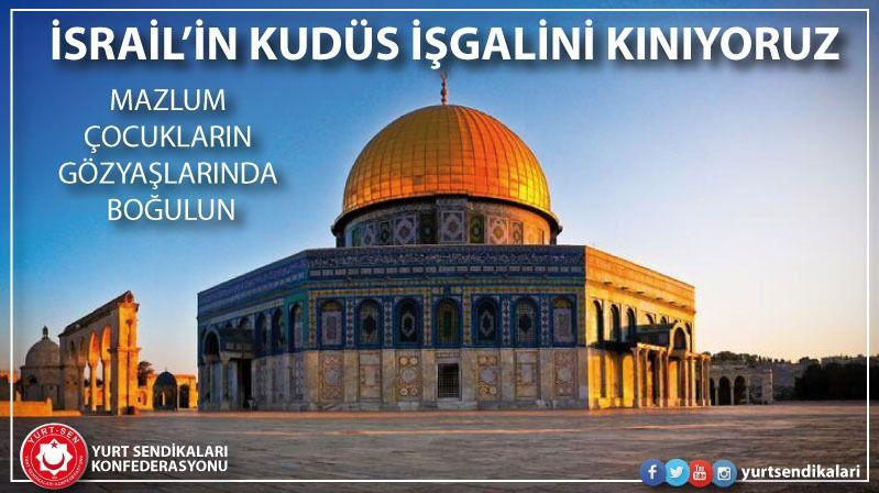 İsral'in Kudüs İşgalini KINIYORUZ